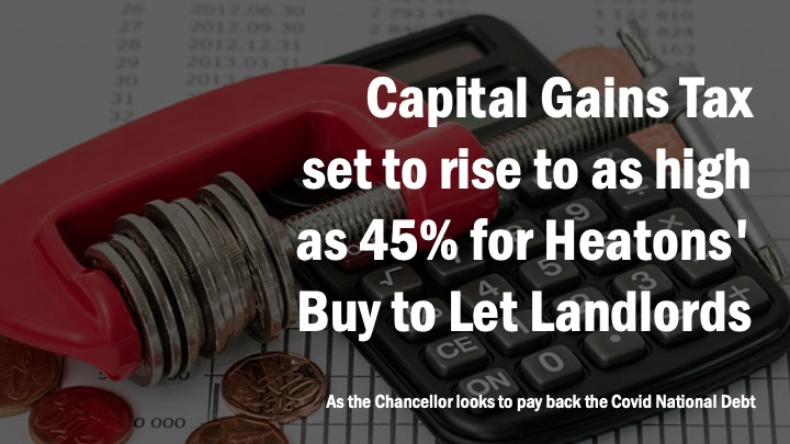HEATONS LANDLORDS AND SECOND HOMEOWNERS WILL PROBABLY SAVE MONEY FROM THE PROPOSED NEW CAPITAL GAINS TAX CHANGES