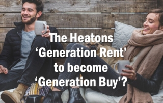 Slide7 2 320x202 - THE HEATONS 'GENERATION RENT' TO BECOME 'GENERATION BUY'?